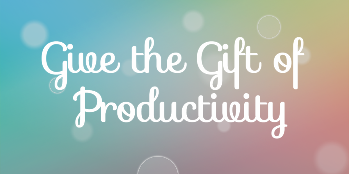 Give the Gift of Productivity