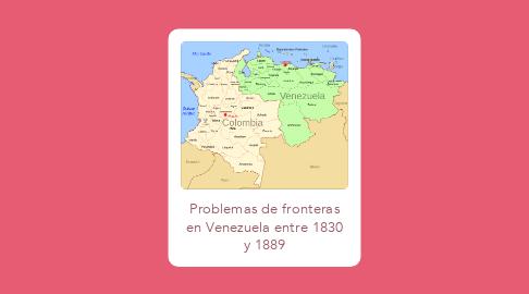 Mind Map: Problemas de fronteras en Venezuela entre 1830 y 1889