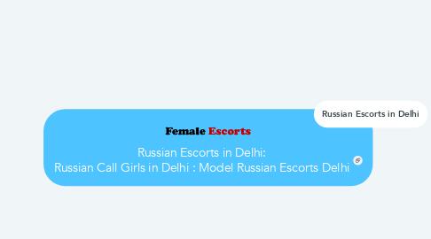 Mind Map: Russian Escorts in Delhi: Russian Call Girls in Delhi : Model Russian Escorts Delhi