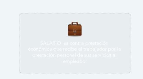Mind Map: SALARIO  es contra prestación  económica que recibe el trabajador por la  prestación personal de sus servicios al  empleador
