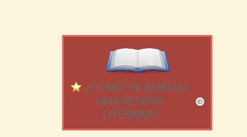 Mind Map: ¿COMO SE ANALIZA  UNA RESEÑA  LITERARIA?