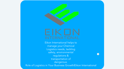 Mind Map: Eikon International helps to manage your Chemical Logistics needs, tackling safety, environmental regulations & transportation of dangerous. Role of Logistics in Your Business Growth|Eikon International
