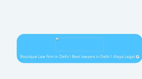 Mind Map: Boutique Law firm in Delhi | Best lawyers in Delhi | Alaya Legal