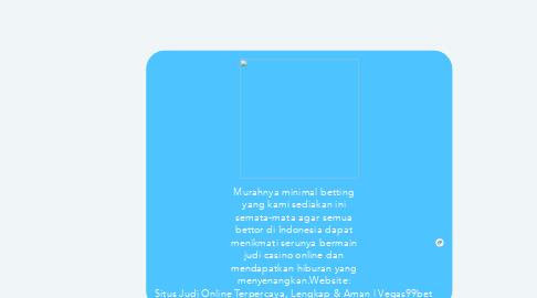 Mind Map: Murahnya minimal betting yang kami sediakan ini semata-mata agar semua bettor di Indonesia dapat menikmati serunya bermain judi casino online dan mendapatkan hiburan yang menyenangkan.Website: Situs Judi Online Terpercaya, Lengkap & Aman | Vegas99bet