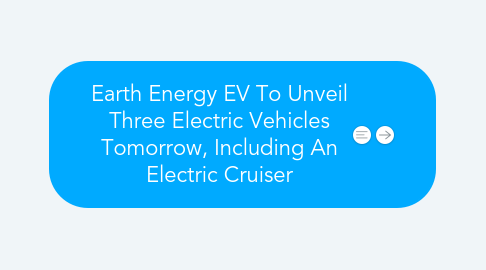 Mind Map: Earth Energy EV To Unveil Three Electric Vehicles Tomorrow, Including An Electric Cruiser