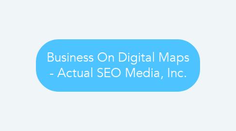 Mind Map: Business On Digital Maps - Actual SEO Media, Inc.