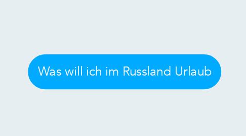 Mind Map: Was will ich im Russland Urlaub
